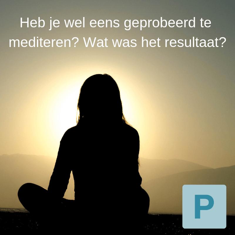 Heb je wel eens geprobeerd te mediteren? Wat was het resultaat?